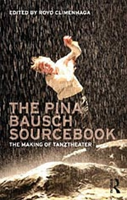 (P/B) THE PINA BAUSCH SOURCEBOOK // THE MAKING OF TANZTHEATE