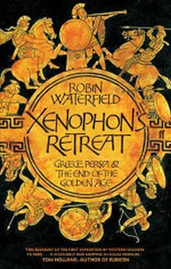 (P/B) XENOPHON'S RETREAT: GREECE PERSIA AND THE END OF THE