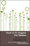 (P/B) TEACH US TO OUTGROW OUR MADNESS