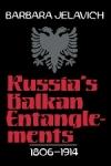 (P/B) RUSSIA'S BALKAN ENTANGLEMENTS, 1806-1914