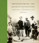 (H/B) PHOTOGRAPHING THE MEXICAN REVOLUTION