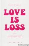 LOVE IS LOSS