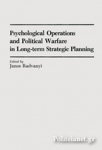 (H/B) PSYCHOLOGICAL OPERATIONS AND POLITICAL WARFARE IN LONG-TERM STRATEGIC PLANNING