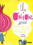 (P/B) THE ONION'S GREAT ESCAPE