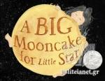 (Η/Β) A BIG MOONCAKE FOR LITTLE STAR