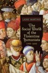 (P/B) THE SOCIAL WORLD OF THE FLORENTINE HUMANISTS, 1390-1460