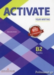 ACTIVATE YOUR WRITING B2 EXAMS