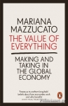 (P/B) THE VALUE OF EVERYTHING / MAKING AND TAKING IN THE GLOBAL ECONOMY