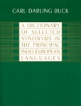 A DICTIONARY OF SELECTED SYNONYMS IN THE PRINCIPAL INDO-EUROPEAN LANGUAGES (P/B)