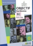 OBJECTIF SORBONNE B2 (+CD-ROM+TRANSCRIPTIONS, CORRIGES)