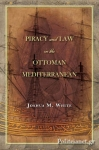 (H/B) PIRACY AND LAW IN THE OTTOMAN MEDITERRANEAN