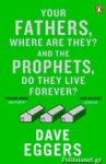 (P/B) YOUR FATHERS, WHERE ARE THEY? AND THE PROPHETS, DO THEY LIVE FOREVER?