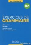 EXERCICES DE GRAMMAIRE B2 (+MP3 CORRIGES) - EN CONTEXTE