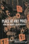 (H/B) PEACE AT ANY PRICE - HOW THE WORLD FAILED KOSOVO