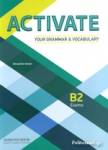 ACTIVATE YOUR GRAMMAR AND VOCABULARY B2 EXAMS