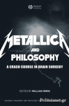 (P/B) METALLICA AND PHILOSOPHY: A CRASH COURSE IN BRAIN SURGERY