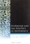 (H/B) PLURALISM AND THE POLITICS OF DIFFERENCE