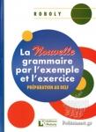 LA NOUVELLE GRAMMAIRE PAR L' EXEMPLE ET L' EXERCICE