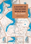 (H/B) A HISTORY OF THE SECOND WORLD WAR IN 100 MAPS