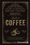(H/B) THE CURIOUS BARISTA'S GUIDE TO COFFEE