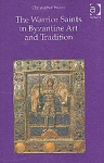 THE WARRIOR SAINTS IN BYZANTINE ART AND TRADITION (H/B)