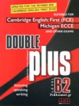 DOUBLE PLUS B2 - CAMBRIDGE ENGLISH: FIRST (FCE) MICHIGAN ECCE AND OTHER EXAMS