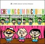 (P/B) CHEWING GUM IN CHURCH