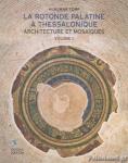LA ROTONDE PALATINE A THESSALONIQUE VOLUME I ET II