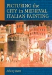 (P/B) PICTURING THE CITY IN MEDIEVAL ITALIAN PAINTING