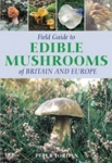 (H/B) FIELD GUIDE TO EDIBLE MUSHROOMS OF BRITAIN AND EUROPE