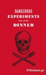 (H/B) DANGEROUS EXPERIMENTS FOR AFTER DINNER