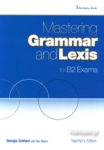 MASTERING GRAMMAR AND LEXIS FOR B2 EXAMS TEACHER'S EDITION