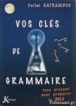 VOS CLES DE GRAMMAIRE - TOUS NIVEAUX POUR PREPARER LE DELF