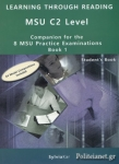 LEARNING THROUGH READING MSU C2 LEVEL - COMPANION FOR THE 8 MSU PRACTICE EXAMINATIONS BOOK 1