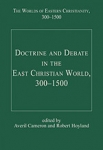 (H/B) DOCTRINE AND DEBATE IN THE EAST CHRISTIAN WORLD, 300-1500