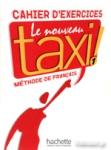 TAXI 1 LE NOUVEAU CAHIER D' EXERCICES METHODE DE FRANCAIS