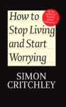 (P/B) HOW TO STOP LIVING AND START WORRYING