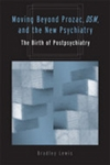 (P/B) MOVING BEYOND PROZAC, DSM, AND THE NEW PSYCHIATRY