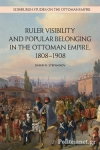 (H/B) RULER VISIBILITY AND POPULAR BELONGING IN THE OTTOMAN EMPIRE, 1808-1908