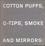 (H/B) COTTON PUFFS, Q-TIPS, SMOKE AND MIRRORS
