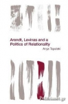 (P/B) ARENDT, LEVINAS AND A POLITICS OF RELATIONALITY