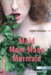 MAID / MOM MADE / MERMAID