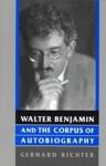 (P/B) WALTER BENJAMIN AND THE CORPUS OF AUTOBIOGRAPHY
