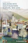 (P/B) BALKANS INTO SOUTHEASTERN EUROPE 1914-2014
