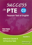 SUCCESS IN PTE C2 PEARSON TEST OF ENGLISH, INTENSIVE COURSE AND 10 PRACTICE TESTS