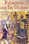 BYZANTIUM AND THE CRUSADES (H/B)