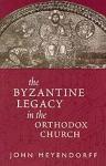 (P/B) THE BYZANTINE LEGACY IN THE ORTHODOX CHURCH